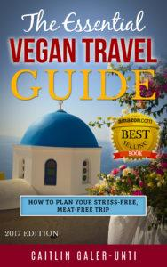 The Essential Vegan Travel Guide: a complete guide to planning your vegan travels
