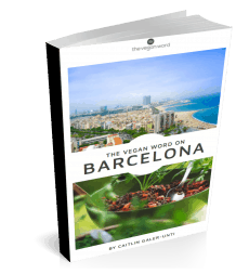 Top 25 Vegan Friendly Cities: Barcelona Vegan Guide